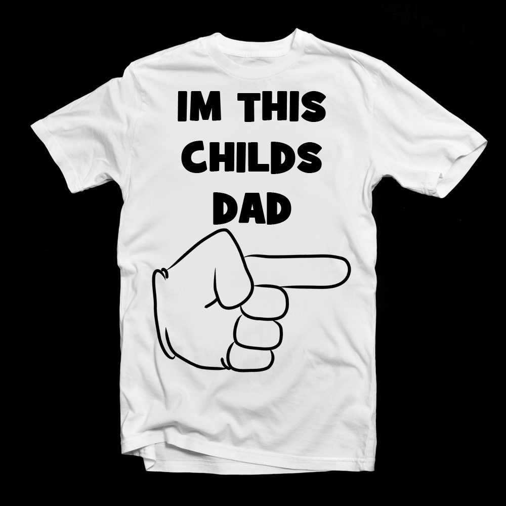IM THIS CHILDS DAD TEE