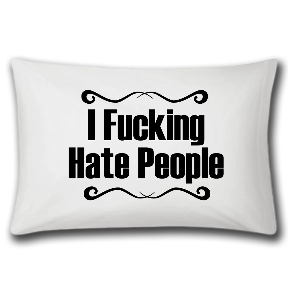 i fucking hate people pillow case